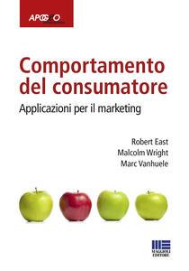 Comportamento del consumatore. Applicazioni per il marketing - Robert East,Malcolm Wright,Marc Vanhuele - copertina