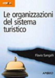 Libro Le organizzazioni del sistema turistico Flavio Sangalli