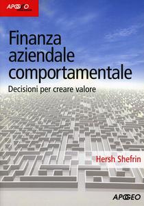 Libro Finanza aziendale comportamentale. Decisione per creare valore Hersh Shefrin