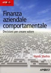Finanza aziendale comportamentale. Decisione per creare valore