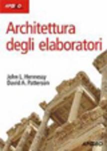 Foto Cover di Architettura degli elaboratori, Libro di John L. Hennessy,David A. Patterson, edito da Apogeo Education