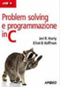 Libro Problem solving e programmazione in C Jeri R. Hanly , Elliot B. Koffman