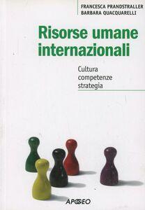 Libro Risorse umane internazionali. Cultura, competenze, strategia Francesca Prandstraller , Barbara Quacquarelli