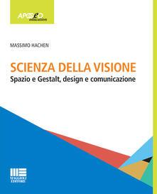 Scienza della visione. Spazio e Gestalt, design e comunicaizone - Massimo Hachen - copertina