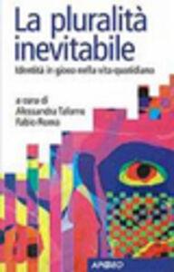 Libro La pluralità inevitabile. Identità in gioco nella vita quotidiana