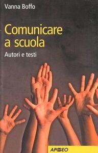 Libro Comunicare a scuola. Autori e testi Vanna Boffo