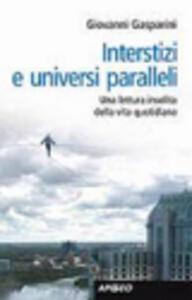 Interstizi e universi paralleli. Una lettura insolita della vita quotidiana