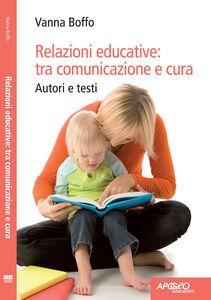 Foto Cover di Relazioni educative: tra comunicazione e cura, Libro di Vanna Boffo, edito da Apogeo Education