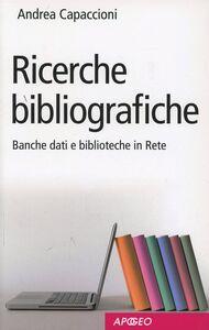 Foto Cover di Ricerche bibliografiche, Libro di Andrea Capaccioni, edito da Apogeo Education