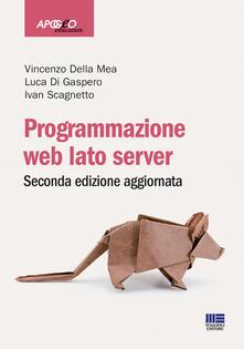 Programmazione web. Lato server - Vincenzo Della Mea,Luca Di Gaspero,Ivan Scagnetto - copertina