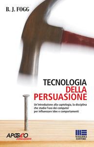 Foto Cover di Tecnologia della persuasione, Libro di B. J. Fogg, edito da Apogeo Education