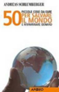 Libro 50 piccole cose da fare per salvare il mondo e risparmiare denaro Andreas Schlumberger