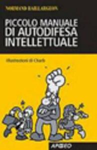 Foto Cover di Piccolo manuale di autodifesa intellettuale, Libro di Normand Baillargeon, edito da Apogeo Education
