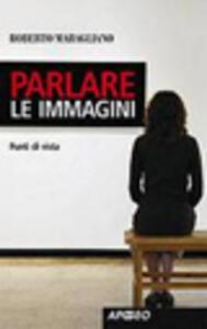 Parlare le immagini. Punti di vista - Roberto Maragliano - copertina