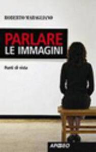 Foto Cover di Parlare le immagini. Punti di vista, Libro di Roberto Maragliano, edito da Apogeo Education