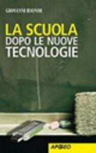 Foto Cover di La scuola dopo le nuove tecnologie, Libro di Giovanni Biondi, edito da Apogeo Education