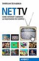 Net Tv. Come Internet cambierà la televisione per sempre
