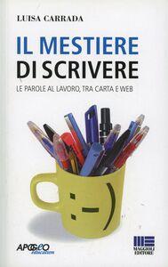 Foto Cover di Il mestiere di scrivere, Libro di Luisa Carrada, edito da Apogeo Education