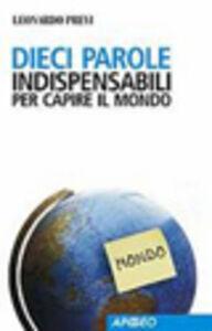 Libro Dieci parole indispensabili per capire il mondo Leonardo Previ