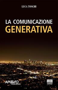 Libro La comunicazione generativa Luca Toschi