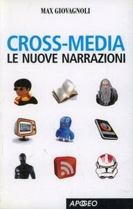 Foto Cover di Cross-media. Le nuove narrazioni, Libro di Max Giovagnoli, edito da Apogeo Education