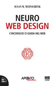 Foto Cover di Neuro web design, Libro di Susan M. Weinschenk, edito da Apogeo Education