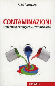 Foto Cover di Contaminazioni. Letteratura per ragazzi e crossmedialità, Libro di Anna Antoniazzi, edito da Apogeo Education