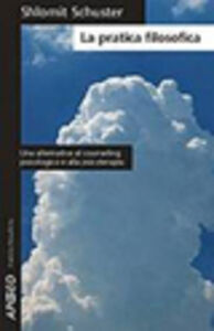 Foto Cover di La pratica filosofica, Libro di Shlomit C. Schuster, edito da Apogeo Education