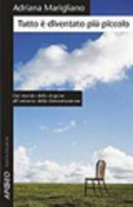 Libro Tutto è diventato più piccolo Adriana Marigliano