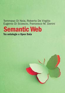 Semantic web. Tra ontologie e Open Data - Roberto De Virgilio,Tommaso Di Noia,Eugenio Di Sciascio,Francesco M. Donini - ebook