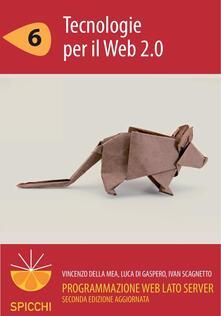 Tecnologie per il Web 2.0. Programmazione web. Lato server.. Vol. 6 - Vincenzo Della Mea,Luca Di Gaspero,Ivan Scagnetto - ebook