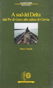 Libro A sud del delta. Dal Po di Goro alle saline di Cervia Mario Vianelli