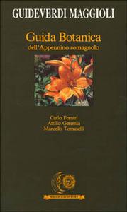 Libro Guida botanica dell'Appennino romagnolo Carlo Ferrari , Attilio Geremia , Marcello Tomaselli
