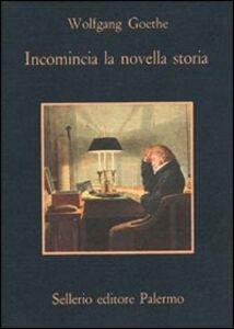 Foto Cover di Incomincia la novella storia, Libro di J. Wolfgang Goethe, edito da Sellerio Editore Palermo