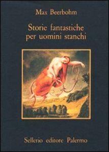 Foto Cover di Storie fantastiche per uomini stanchi, Libro di Max Beerbohm, edito da Sellerio Editore Palermo