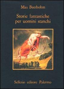 Libro Storie fantastiche per uomini stanchi Max Beerbohm
