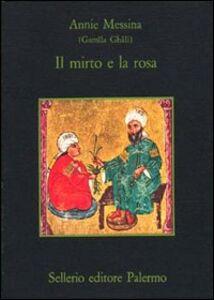 Libro Il mirto e la rosa Gamîla Ghâli