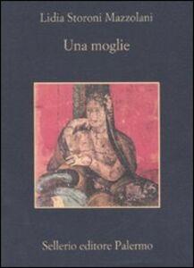 Foto Cover di Una moglie, Libro di Lidia Storoni Mazzolani, edito da Sellerio Editore Palermo
