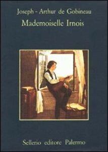 Foto Cover di Mademoiselle Irnois, Libro di Joseph-Arthur de Gobineau, edito da Sellerio Editore Palermo
