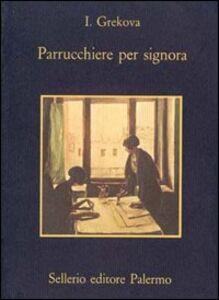Foto Cover di Parrucchiere per signora, Libro di I. Grekova, edito da Sellerio Editore Palermo