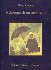 Foto Cover di Relazione di un architetto, Libro di Rosa Chacel, edito da Sellerio Editore Palermo