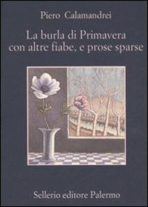 Libro La burla di primavera con altre fiabe, e prose sparse Piero Calamandrei
