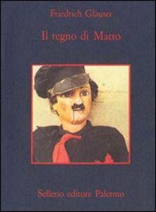Foto Cover di Il regno di Matto, Libro di Friedrich Glauser, edito da Sellerio Editore Palermo