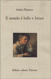 Il mondo è bello e feroce - Andrej Platonov - copertina
