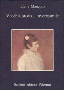 Libro Vecchia storia... inverosimile Elvira Mancuso