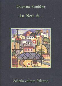 Foto Cover di La nera di ..., Libro di Ousmane Sembè Ne, edito da Sellerio Editore Palermo