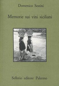 Foto Cover di Memorie sui vini siciliani, Libro di Domenico Sestini, edito da Sellerio Editore Palermo