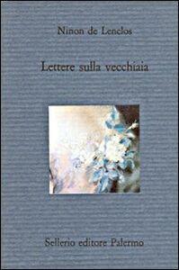 Foto Cover di Lettere sulla vecchiaia, Libro di Ninon de Lenclos, edito da Sellerio Editore Palermo