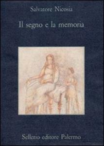 Libro Il segno e la memoria. Iscrizioni funebri della Grecia antica Salvatore Nicosia