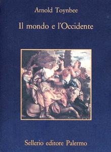 Libro Il mondo e l'Occidente Arnold J. Toynbee